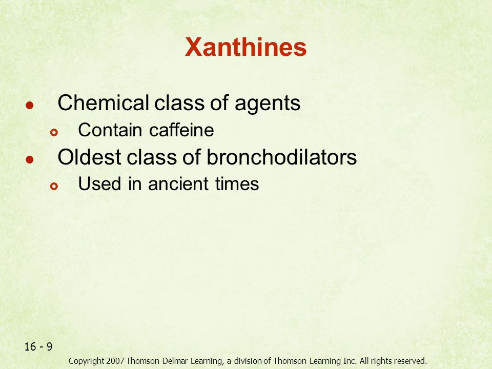 Xanthines Chemical class of agents Oldest class of bronchodilators