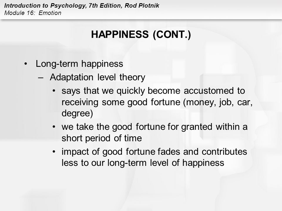 HAPPINESS (CONT.) Long-term happiness Adaptation level theory