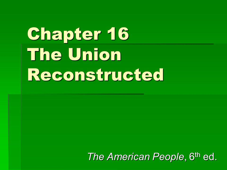 Chapter 16 The Union Reconstructed