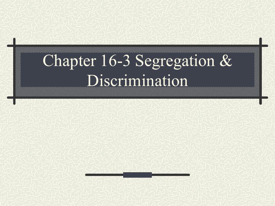 Chapter 16-3 Segregation & Discrimination