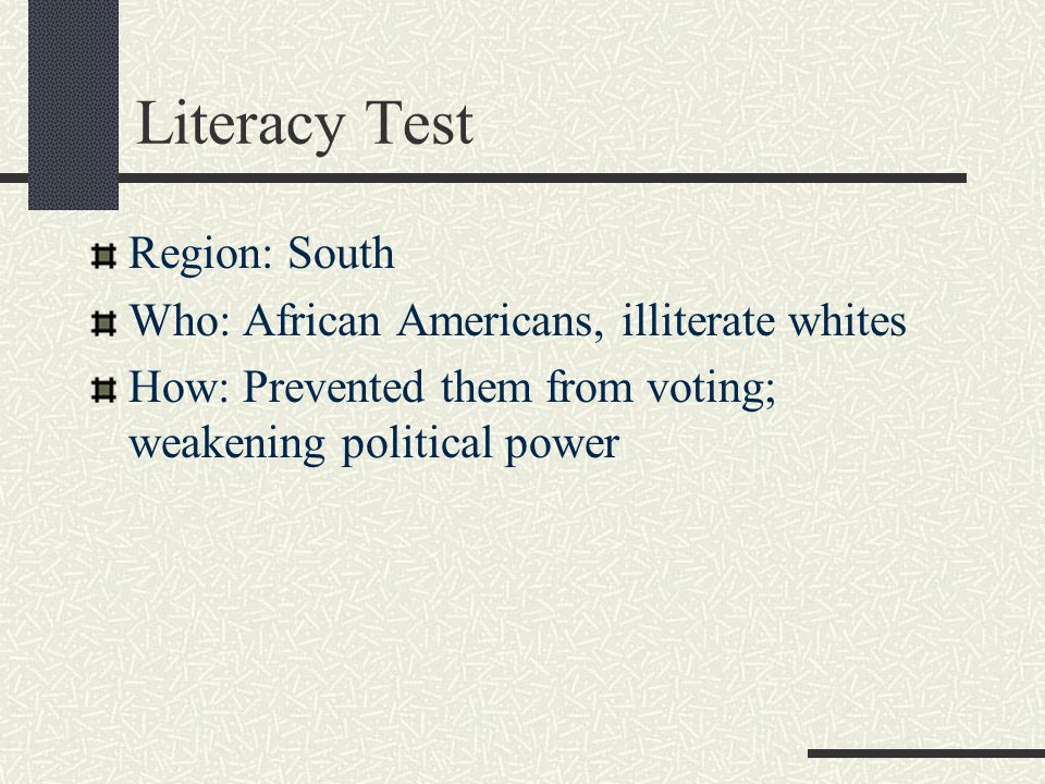 Literacy Test Region: South Who: African Americans, illiterate whites