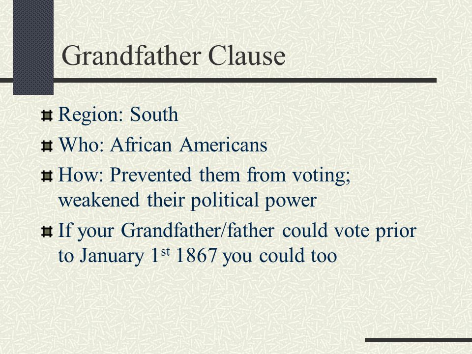 Grandfather Clause Region: South Who: African Americans