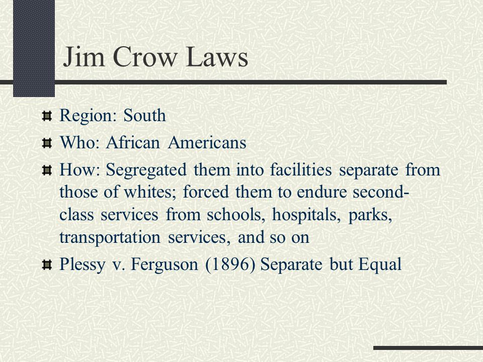 Jim Crow Laws Region: South Who: African Americans