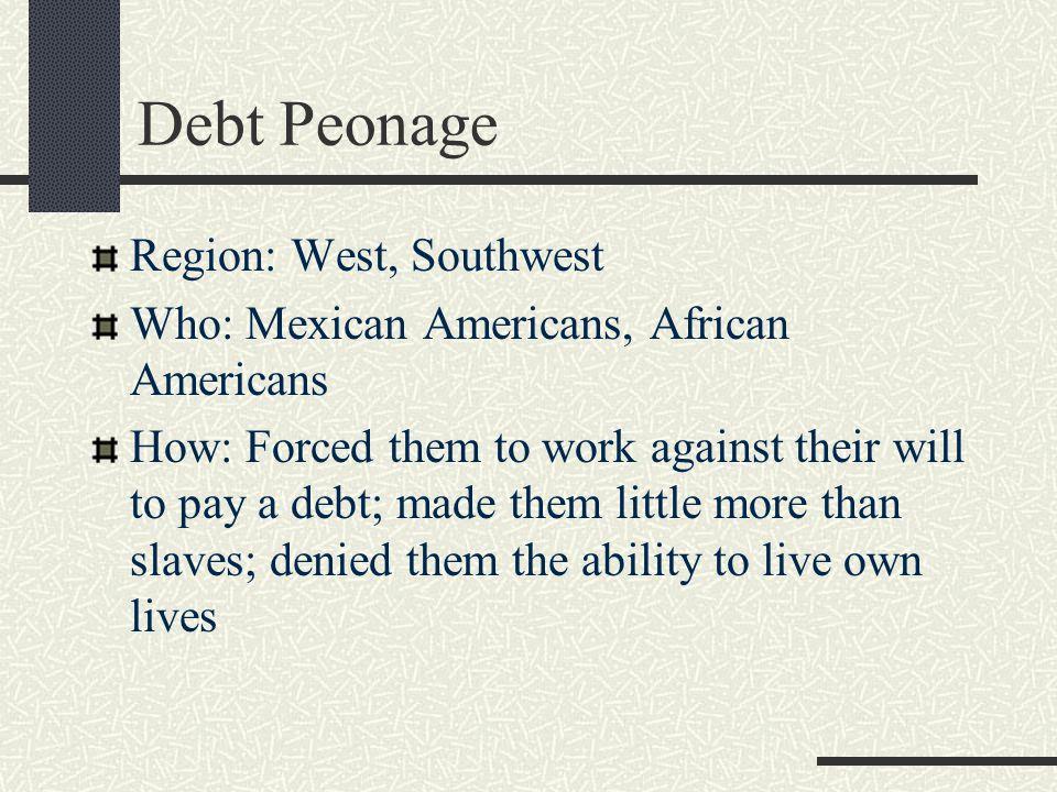 Debt Peonage Region: West, Southwest