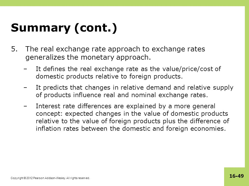 Summary (cont.) The real exchange rate approach to exchange rates generalizes the monetary approach.