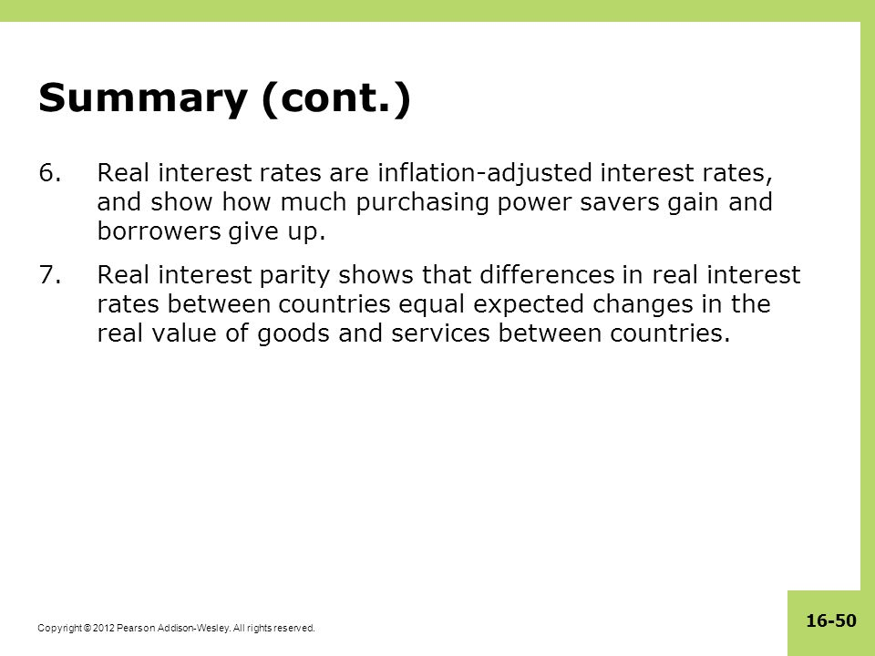 Summary (cont.) Real interest rates are inflation-adjusted interest rates, and show how much purchasing power savers gain and borrowers give up.