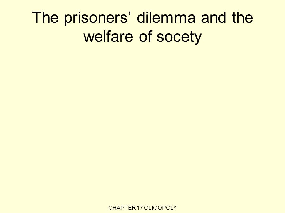 The prisoners' dilemma and the welfare of socety