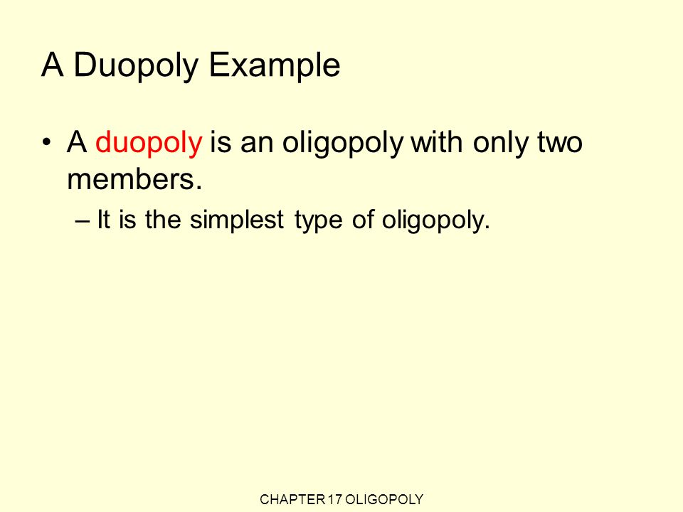 A Duopoly Example A duopoly is an oligopoly with only two members.