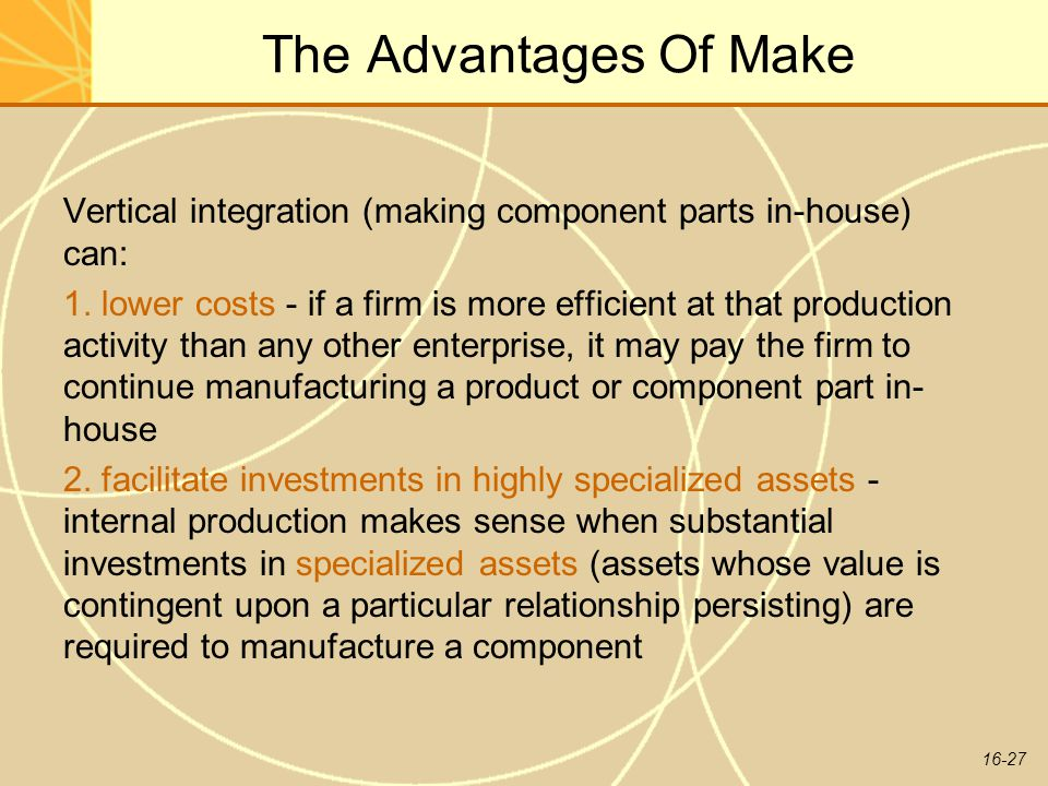 The Advantages Of Make Vertical integration (making component parts in-house) can: