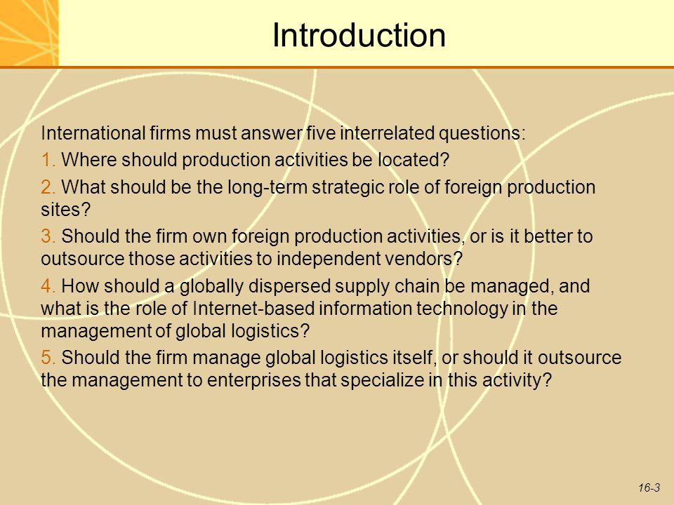 Introduction International firms must answer five interrelated questions: 1. Where should production activities be located