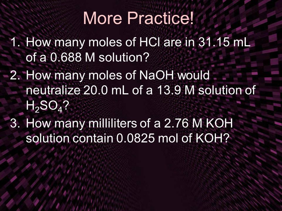 More Practice! How many moles of HCl are in 31.15 mL of a 0.688 M solution