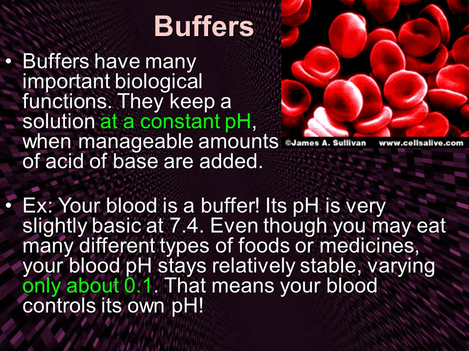 Buffers Buffers have many important biological functions. They keep a solution at a constant pH, when manageable amounts of acid of base are added.
