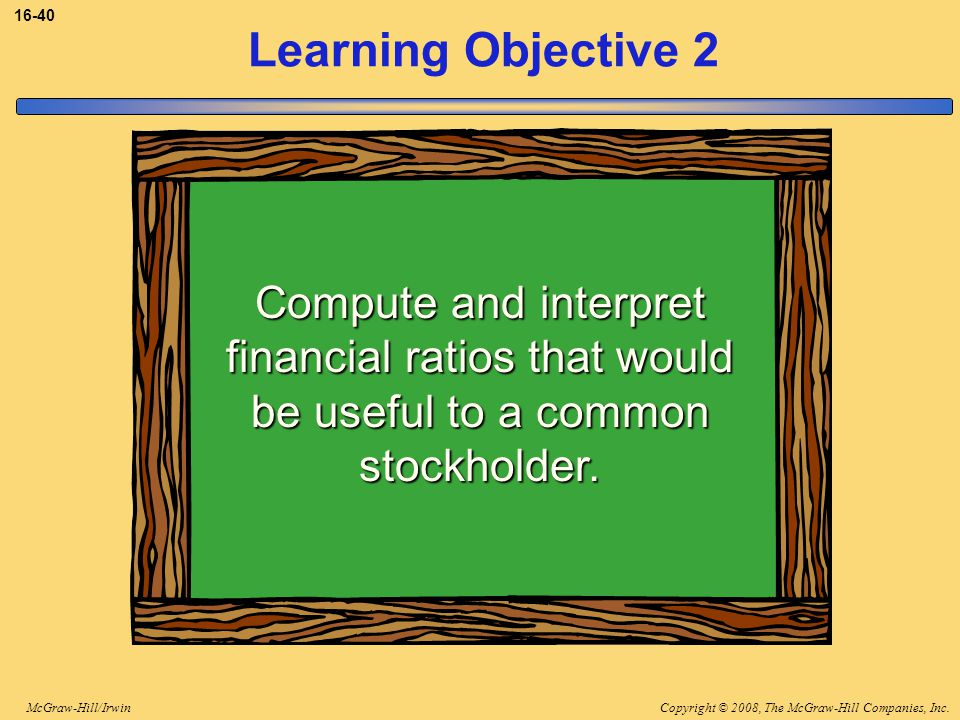 3-40 Learning Objective 2. Compute and interpret financial ratios that would be useful to a common stockholder.