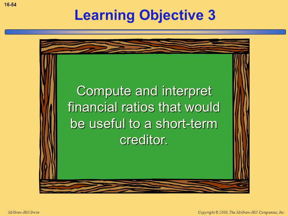 3-54 Learning Objective 3. Compute and interpret financial ratios that would be useful to a short-term creditor.