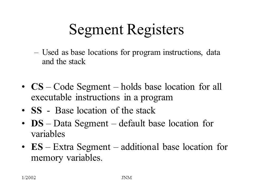 Segment Registers Used as base locations for program instructions, data and the stack.