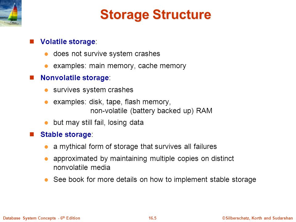 Storage Structure Volatile storage: does not survive system crashes