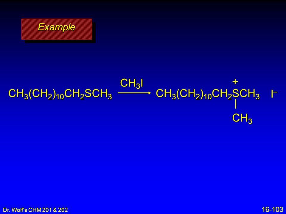CH3I + CH3(CH2)10CH2SCH3 CH3(CH2)10CH2SCH3 I– CH3 Example 16-103