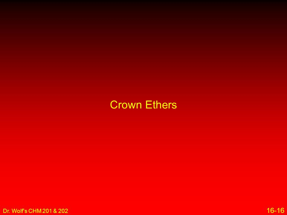 Crown Ethers Dr. Wolf s CHM 201 & 202 16-16 13