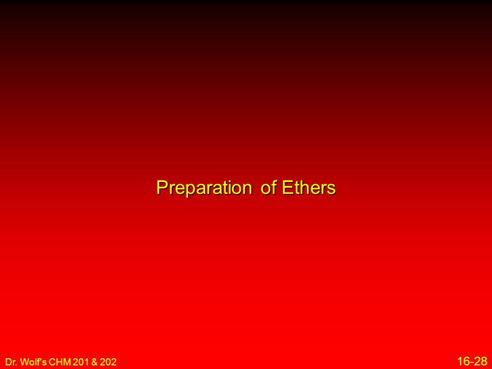 Preparation of Ethers Dr. Wolf s CHM 201 & 202 16-28 21