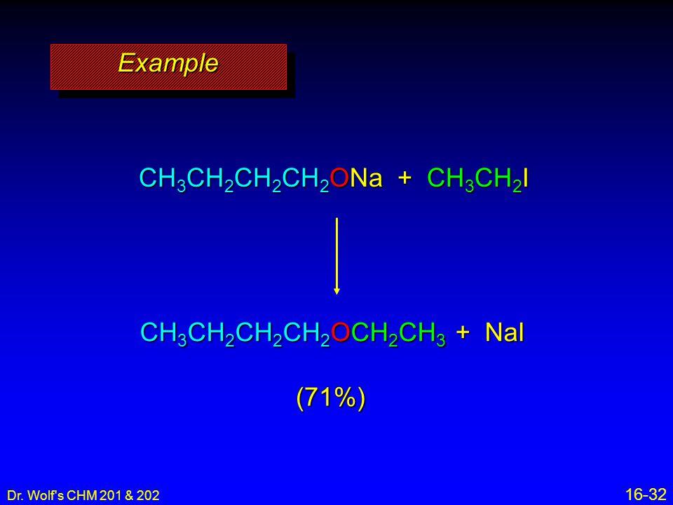 Example CH3CH2CH2CH2ONa + CH3CH2I CH3CH2CH2CH2OCH2CH3 + NaI (71%)