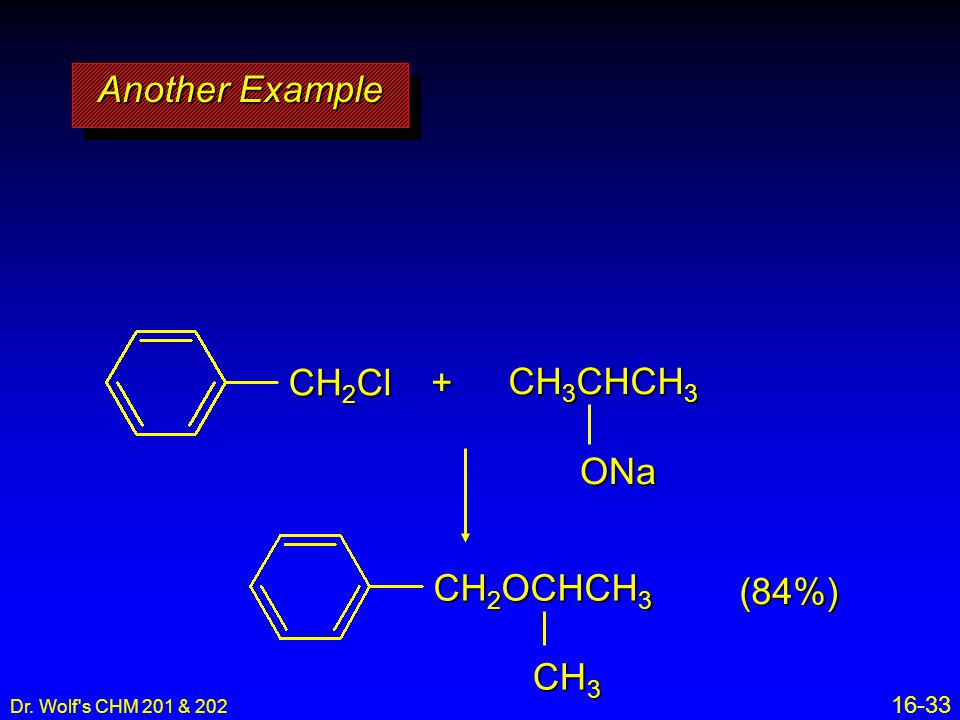 Another Example CH2Cl + CH3CHCH3 ONa CH2OCHCH3 CH3 (84%) 16-33 26