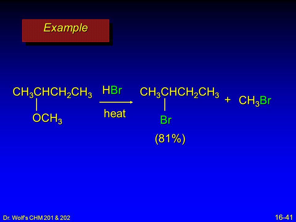 Example CH3CHCH2CH3 HBr CH3CHCH2CH3 + CH3Br heat OCH3 Br (81%) 16-41