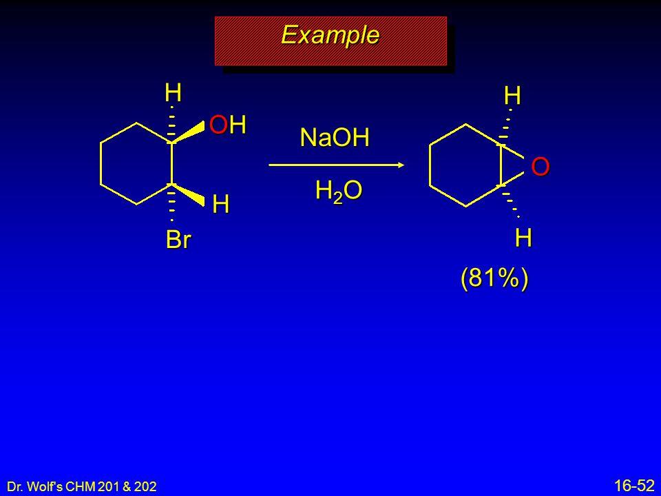 Example H OH Br H NaOH O H2O H (81%) Dr. Wolf s CHM 201 & 202 16-52 5
