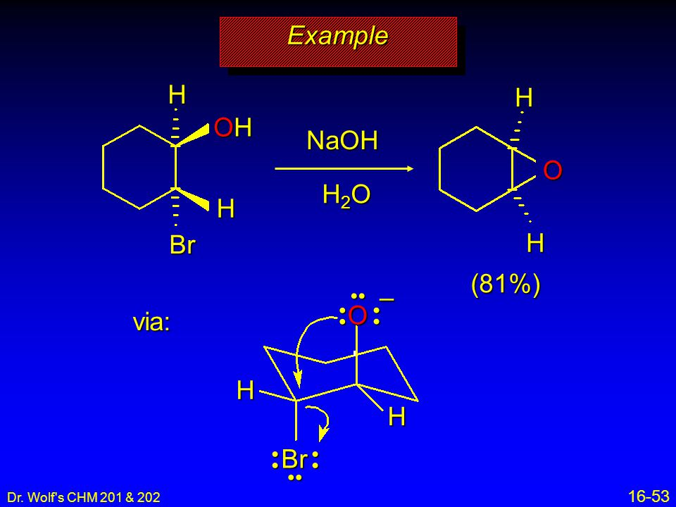 Example H H OH NaOH O H2O Br H (81%) – O via: H H Br •• • • • • • •