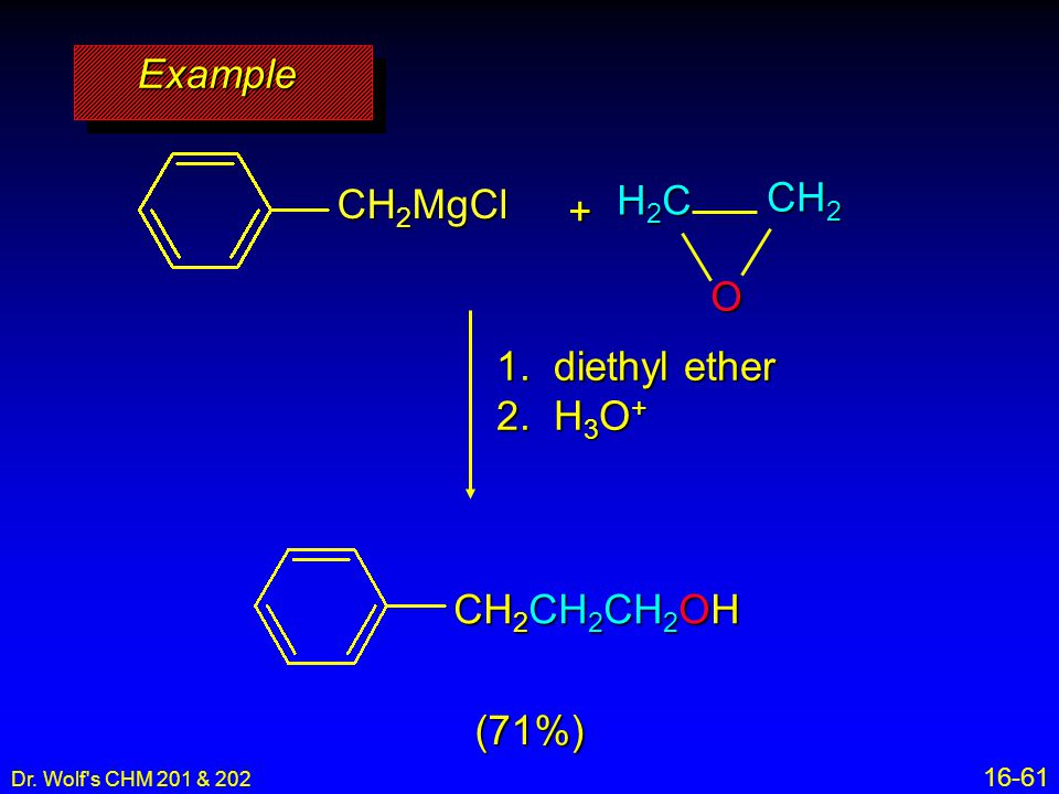 Example CH2 CH2MgCl H2C + O 1. diethyl ether 2. H3O+ CH2CH2CH2OH (71%)