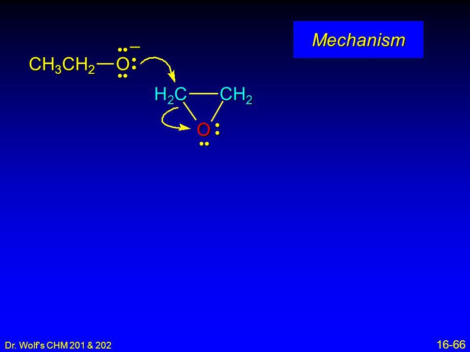 Mechanism CH3CH2 O – O H2C CH2 • • •• • • •• 16-66 12