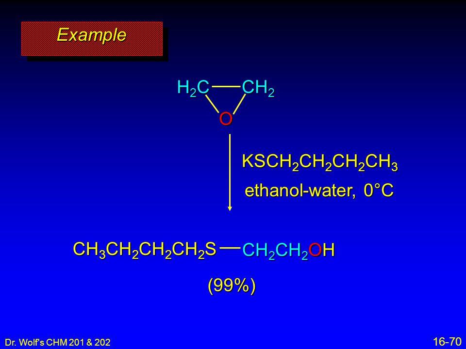 Example O H2C CH2 KSCH2CH2CH2CH3 ethanol-water, 0°C CH2CH2OH