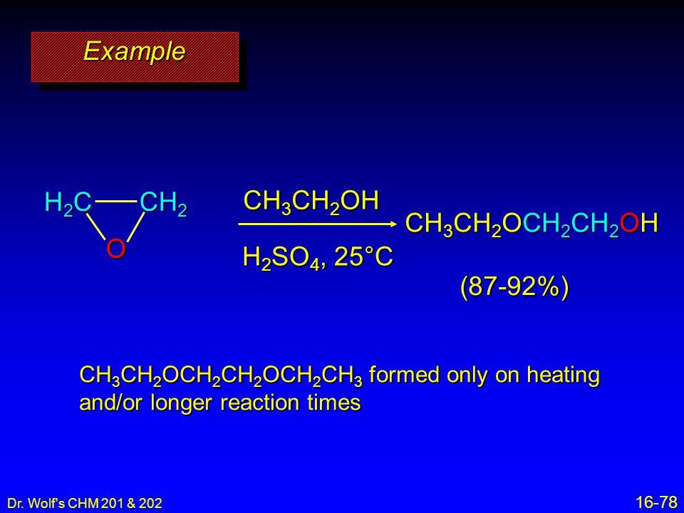 Example O H2C CH2 CH3CH2OH CH3CH2OCH2CH2OH H2SO4, 25°C (87-92%)