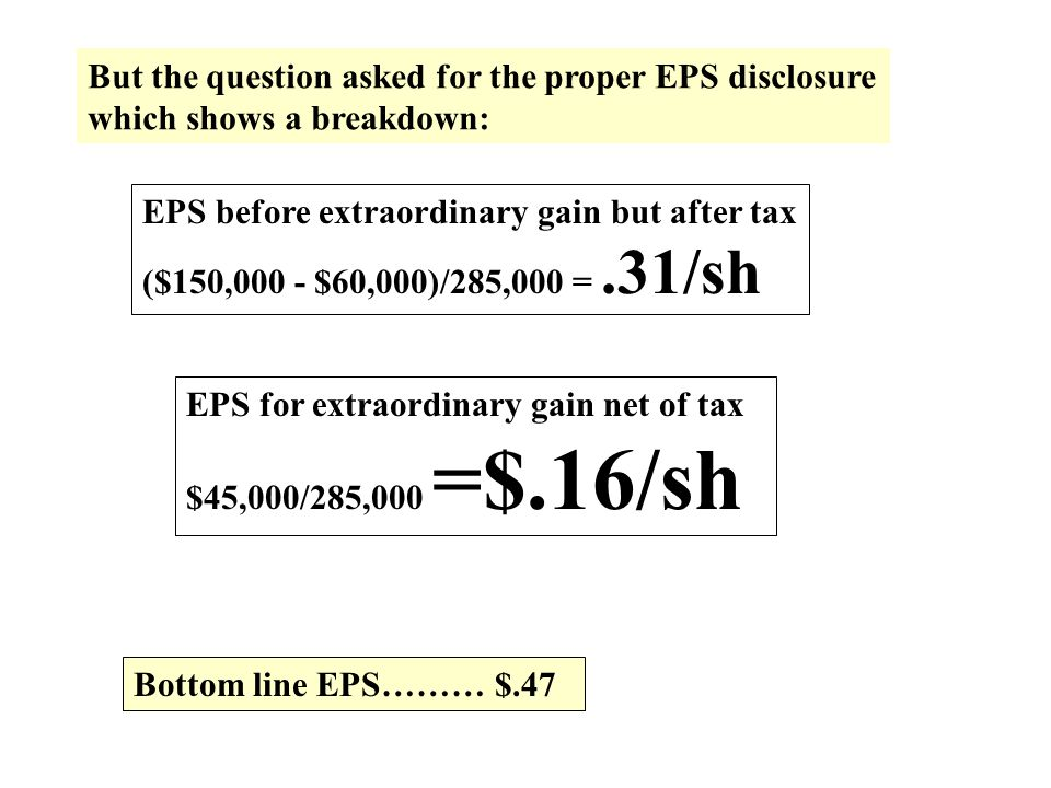 But the question asked for the proper EPS disclosure