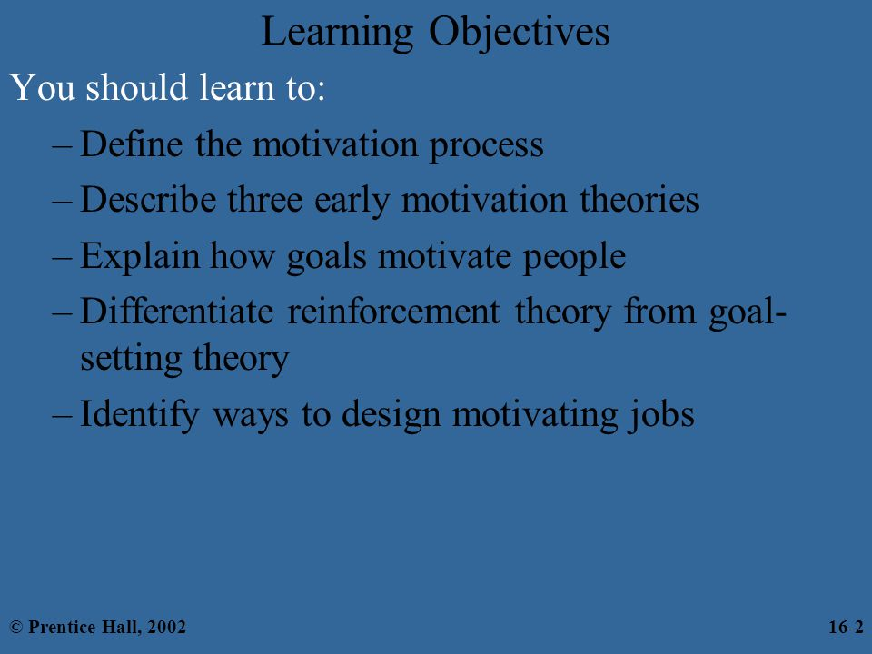 Learning Objectives You should learn to: Define the motivation process