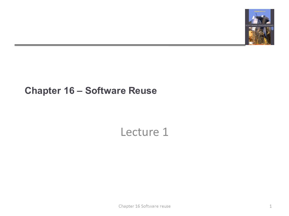 Chapter 16 – Software Reuse