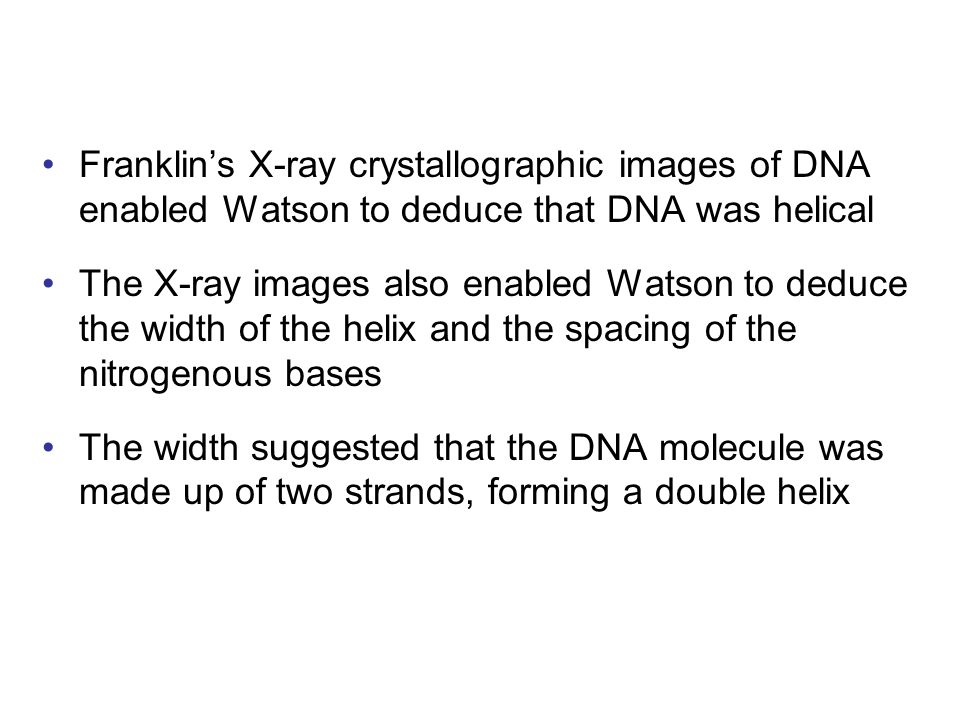 Franklin's X-ray crystallographic images of DNA enabled Watson to deduce that DNA was helical