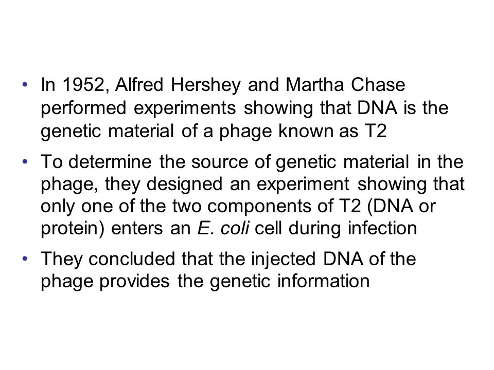 In 1952, Alfred Hershey and Martha Chase performed experiments showing that DNA is the genetic material of a phage known as T2