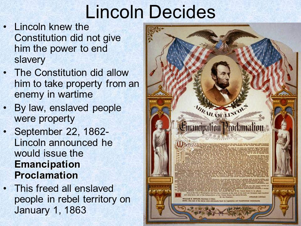 Lincoln Decides Lincoln knew the Constitution did not give him the power to end slavery.