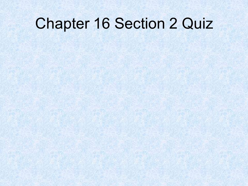 Chapter 16 Section 2 Quiz