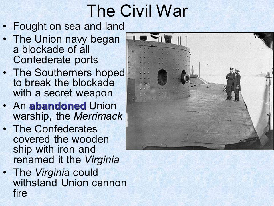 The Civil War Fought on sea and land