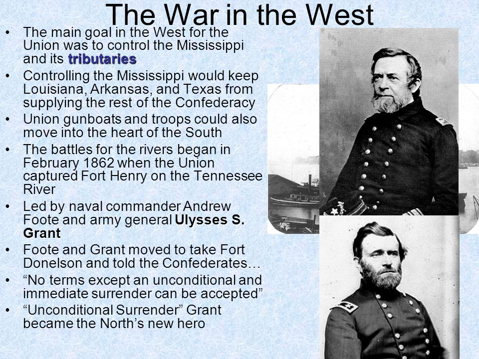 The War in the West The main goal in the West for the Union was to control the Mississippi and its tributaries.