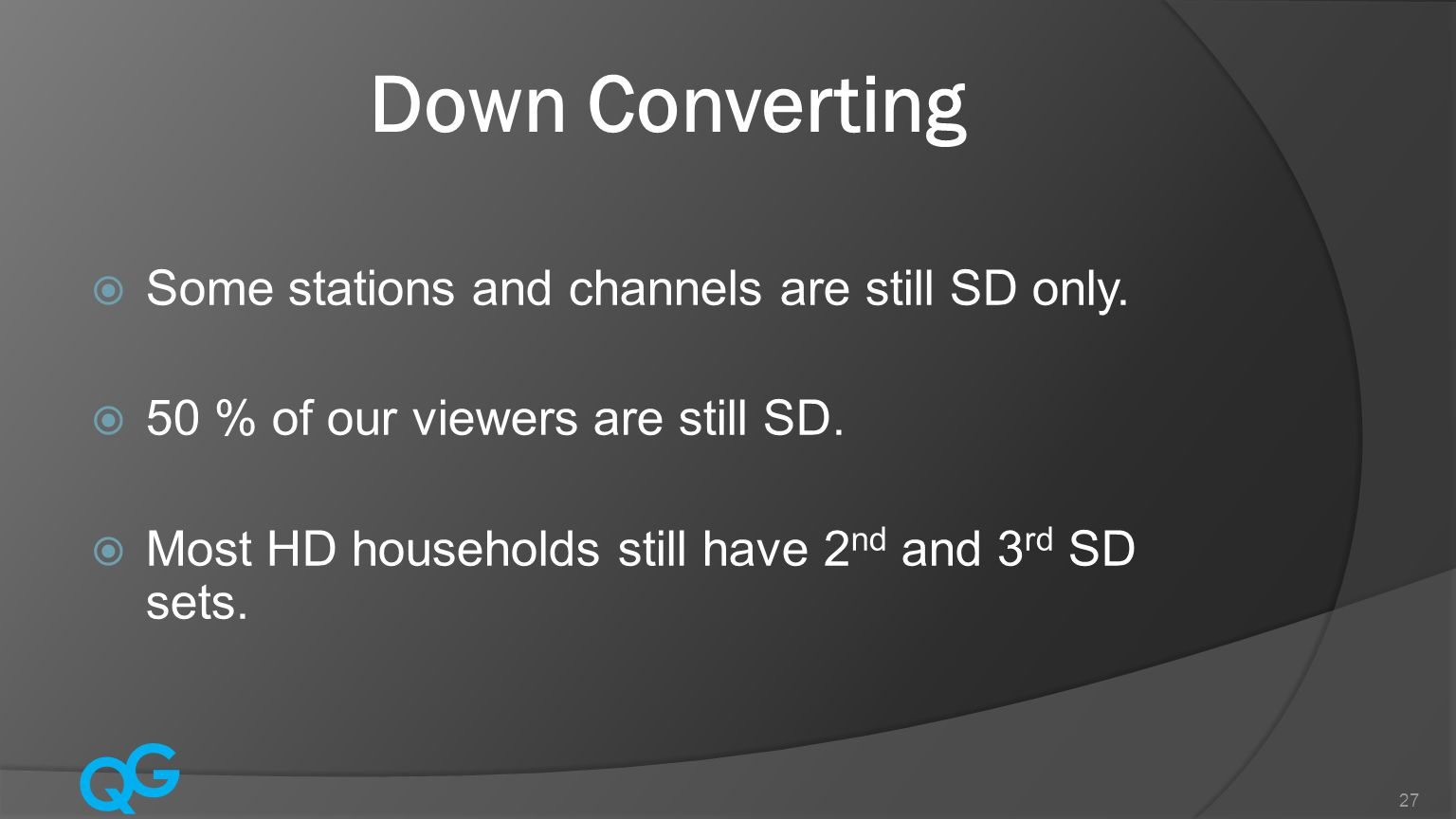 Down Converting Some stations and channels are still SD only.