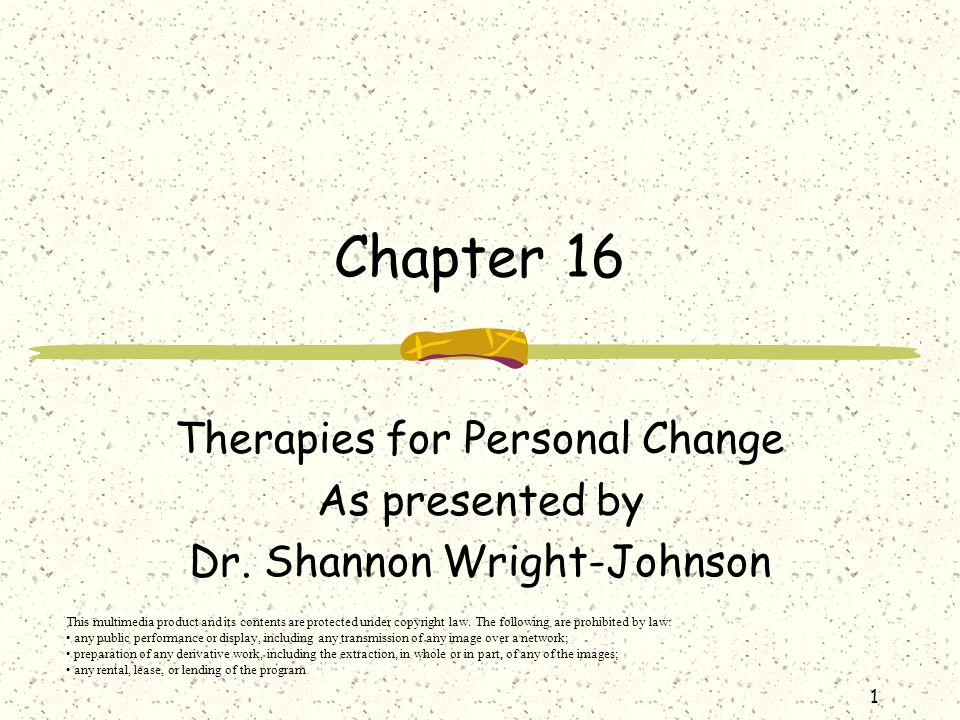Chapter 16 Therapies for Personal Change As presented by