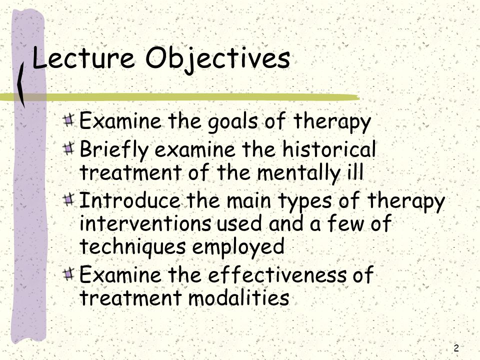 Lecture Objectives Examine the goals of therapy