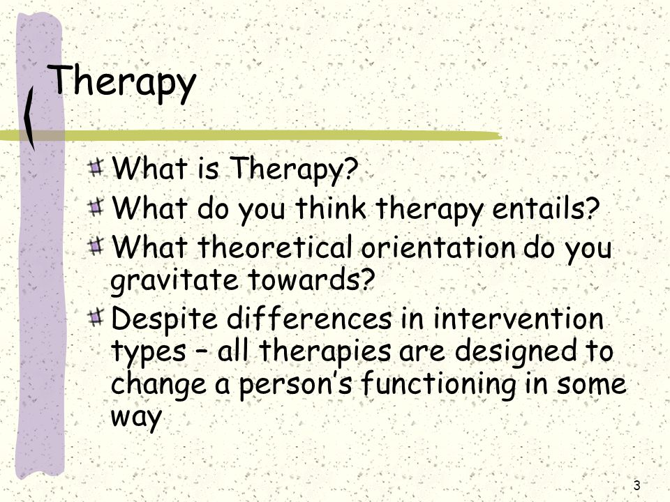 Therapy What is Therapy What do you think therapy entails