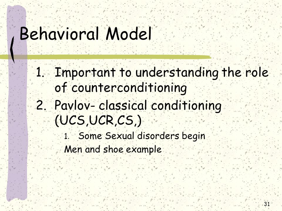 Behavioral Model Important to understanding the role of counterconditioning. Pavlov- classical conditioning (UCS,UCR,CS,)