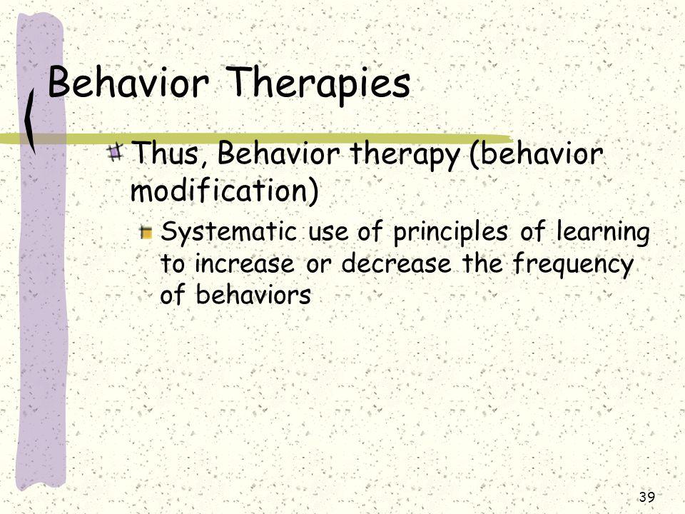 Behavior Therapies Thus, Behavior therapy (behavior modification)