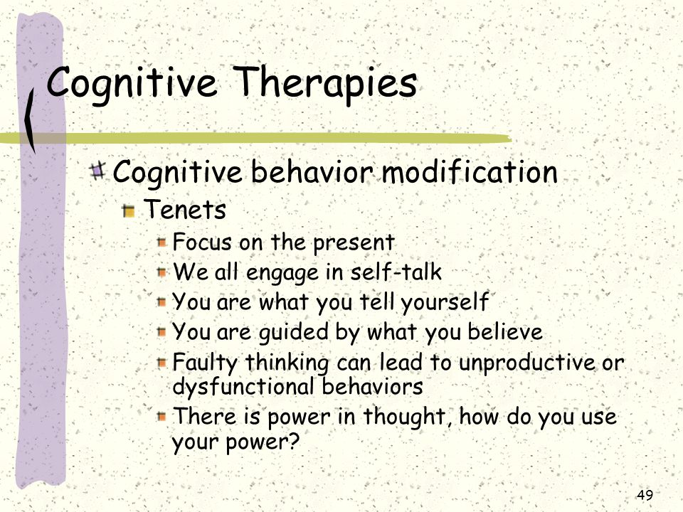 Cognitive Therapies Cognitive behavior modification Tenets