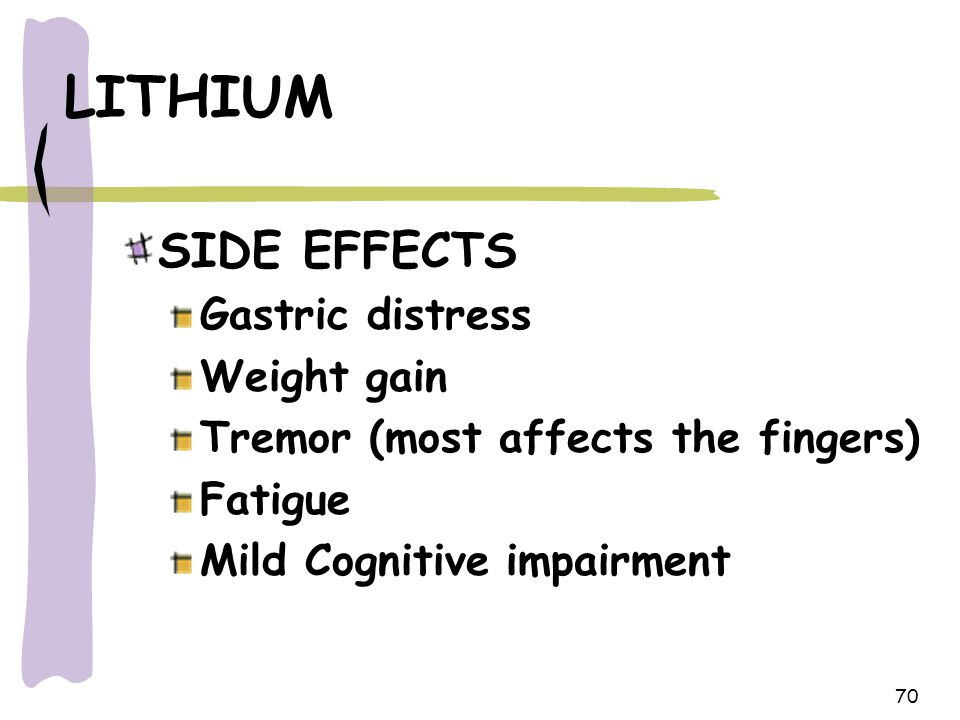 LITHIUM SIDE EFFECTS Gastric distress Weight gain