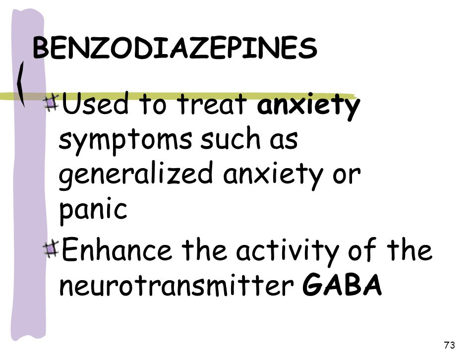 Used to treat anxiety symptoms such as generalized anxiety or panic